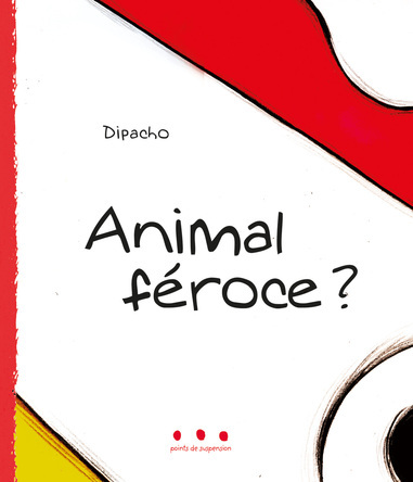 Animal féroce ? | Dipacho