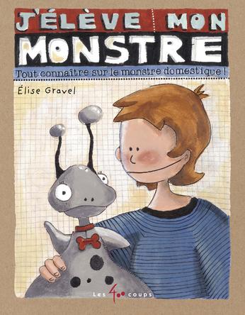J'élève mon monstre | Élise Gravel
