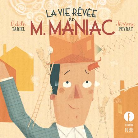 La vie rêvée de M. Maniac | Adèle Tariel