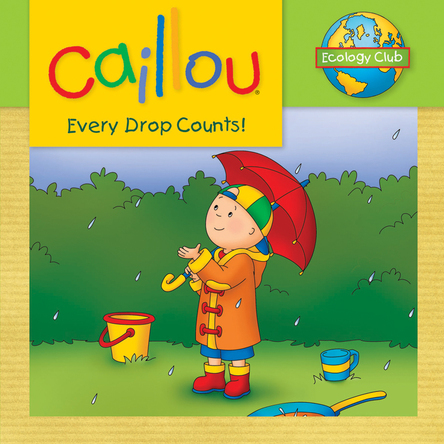 Caillou, Every drop counts | Sarah Margaret Johanson