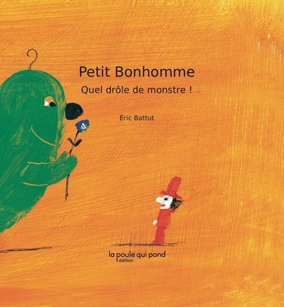 Petit Bonhomme, quel drôle de monstre ! | Éric Battut