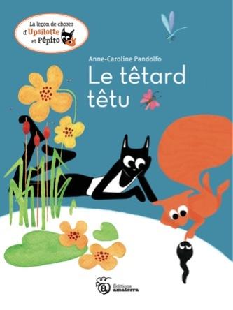 Le Têtard Têtu | Anne-Caroline Pandolfo