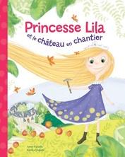 Princesse Lila et le château en chantier | Anne Paradis