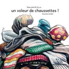 Sous mon lit il y a... un voleur de chaussettes ! | Alexandre Gimbel