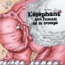 L'éléphant qui fumait de la trompe | Alix Leroux
