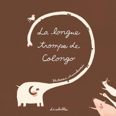 La longue trompe de Colongo | Hitomi Murakami