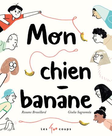 Mon chien banane | Roxane Brouillard