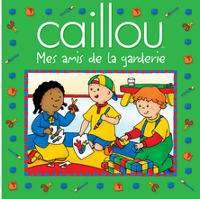 Caillou, Mes amis de la garderie | Sarah Margaret Johanson