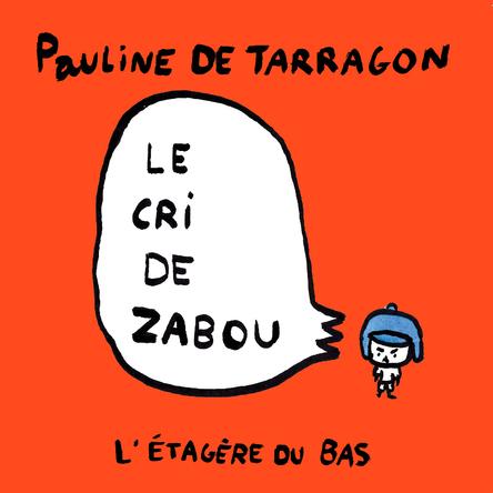 Le cri de Zabou | Pauline de Tarragon