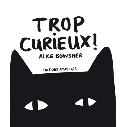 Trop curieux ! | Alice Bowsher