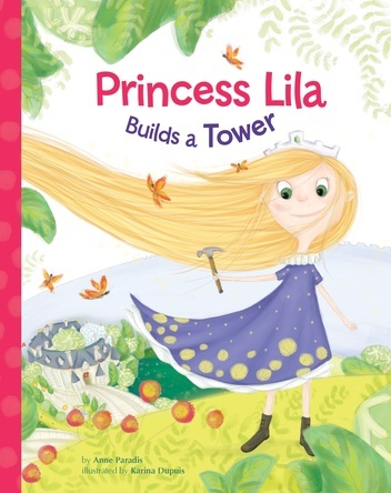 Princess Lila builds a tower | Anne Paradis