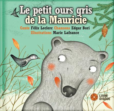 Le petit ours gris de la Mauricie | Félix Leclerc