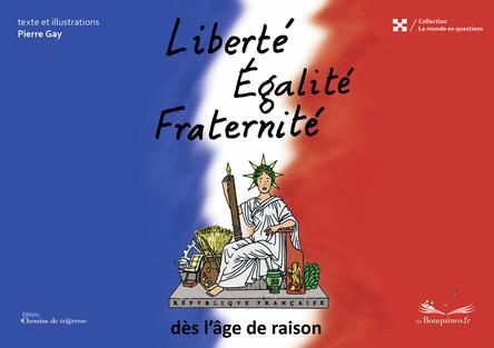 Liberté Egalité Fraternité dès l'âge de raison | Pierre Gay