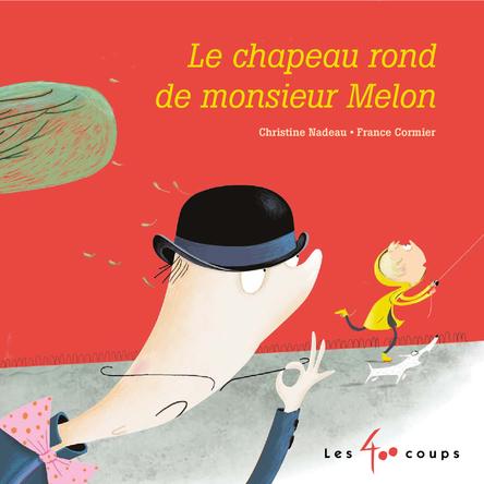 Le chapeau rond de monsieur Melon | Christine Nadeau