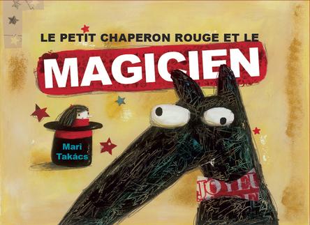 Le petit chaperon rouge et le magicien | Mari Takacs