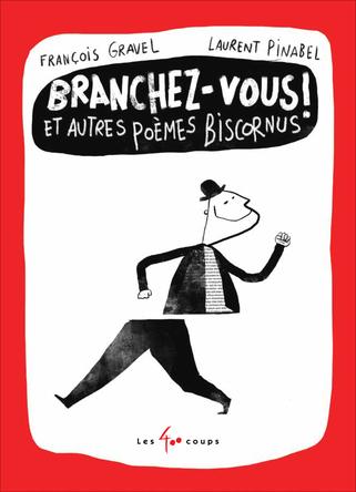 Branchez-vous ! Et autres poèmes biscornus | François Gravel