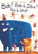 Bob ? Bob le zèbre ? Bob le singe... | Jérôme Peyrat