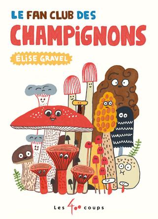 Le Fan club des champignons | Élise Gravel