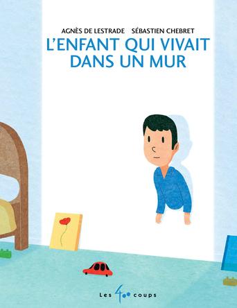 L'enfant qui vivait dans un mur | Agnès de Lestrade