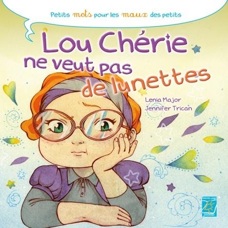 Lou chérie ne veut pas de lunettes | Jennifer Trican