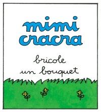 Mimi Cracra bricole un bouquet | Agnès Rosenstiehl