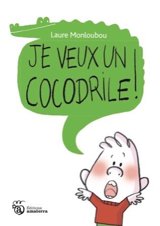 Je veux un Cocodrile ! | Laure Monloubou