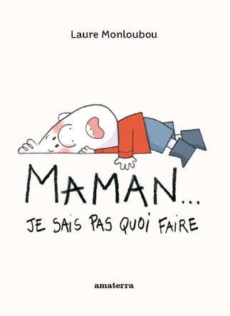 Maman... je sais pas quoi faire | Laure Monloubou