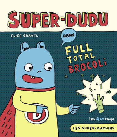 Super-Dudu dans Full total brocoli | Élise Gravel