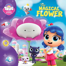 True and the Rainbow Kingdom : The magical flower | Anne Paradis