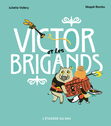 Victor et les brigands | Juliette Vallery