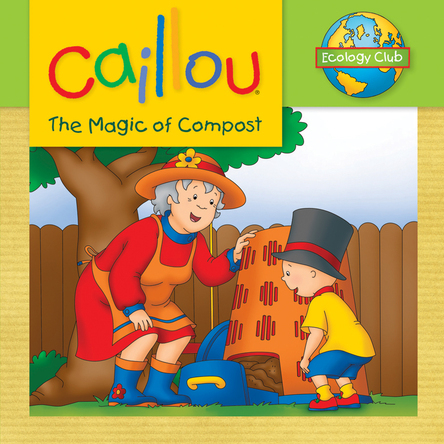 Caillou, The magic of compost | Sarah Margaret Johanson