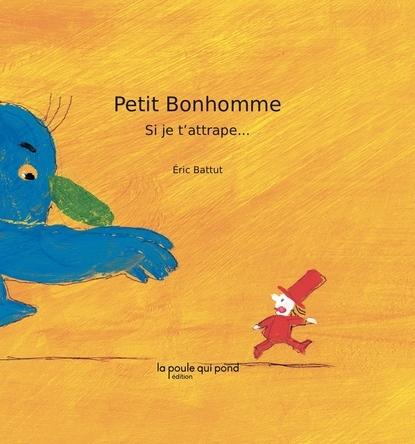 Petit Bonhomme, si je t'attrape... | Éric Battut