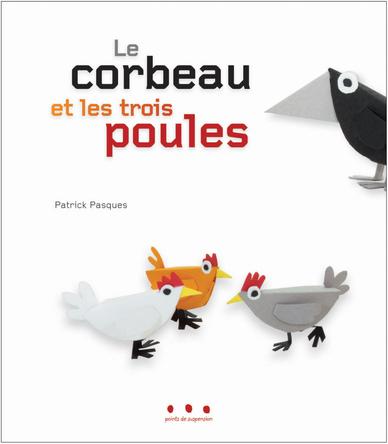 Le corbeau et les trois poules | Patrick Pasques