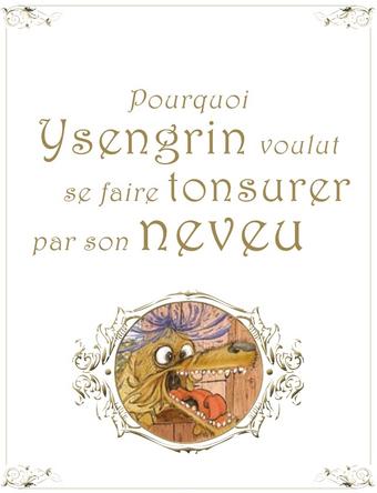 Pourquoi Ysengrin voulut se faire tonsurer par son neveuPourquoi Ysengrin voulut se faire tonsurer par son neveu         |