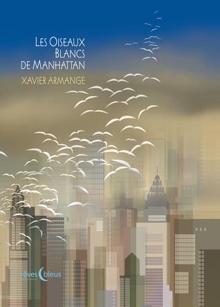 Les Oiseaux Blancs de Manhattan | Xavier Armange