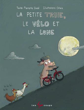 Petite truie, le vélo et la lune | Pierrette Dubé