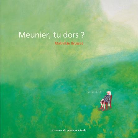 Meunier, tu dors ? | Mathilde Brosset