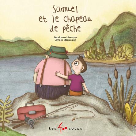 Samuel et le chapeau de pêche | Léo-James Lévesque