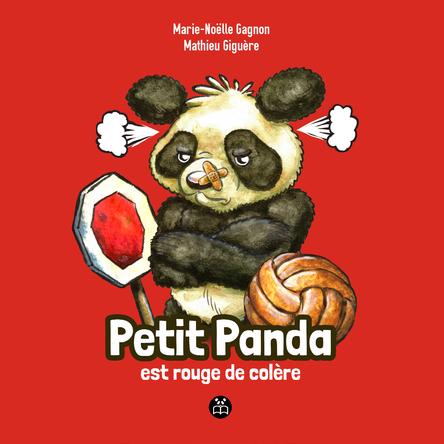Petit Panda est rouge de colère | Marie-Noëlle Gagnon