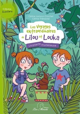 Lilou et Louka : La plante mystérieuse | Céline Lamour-Crochet