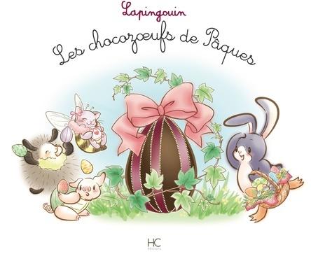 Les chocozoeufs de Pâques...Lapingouin | Carole-Anne Boisseau